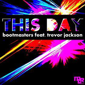 BOOTMASTERS FEAT. TREVOR JACKSON - THIS DAY
